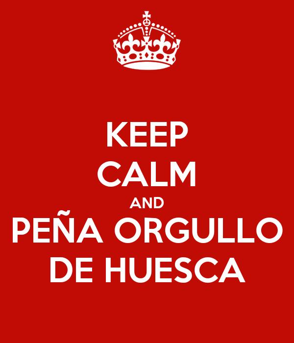 KEEP CALM AND PEÑA ORGULLO DE HUESCA