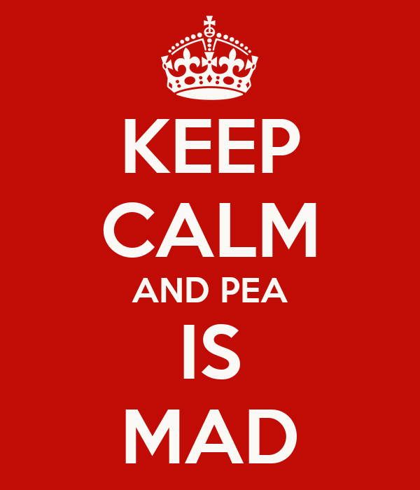 KEEP CALM AND PEA IS MAD