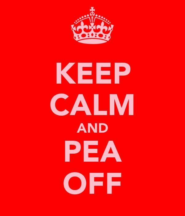 KEEP CALM AND PEA OFF