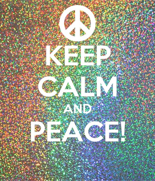 KEEP CALM AND PEACE!