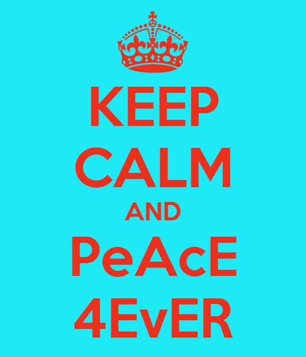 KEEP CALM AND PeAcE 4EvER