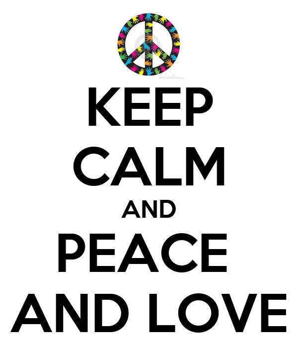 KEEP CALM AND PEACE  AND LOVE