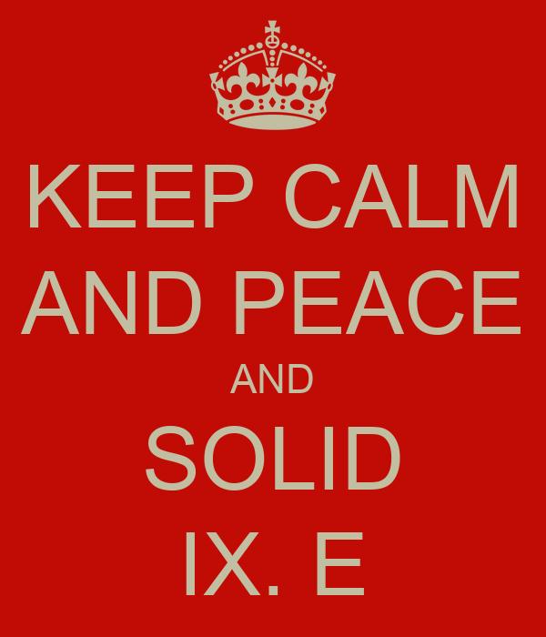 KEEP CALM AND PEACE AND SOLID IX. E