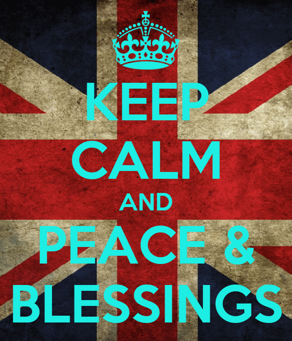 KEEP CALM AND PEACE & BLESSINGS