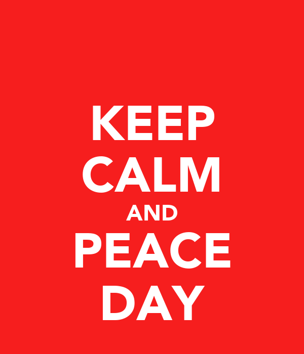 KEEP CALM AND PEACE DAY