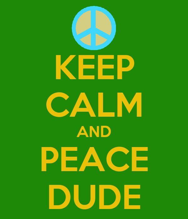 KEEP CALM AND PEACE DUDE