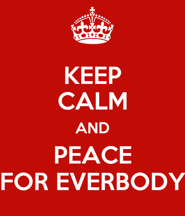 KEEP CALM AND PEACE FOR EVERBODY