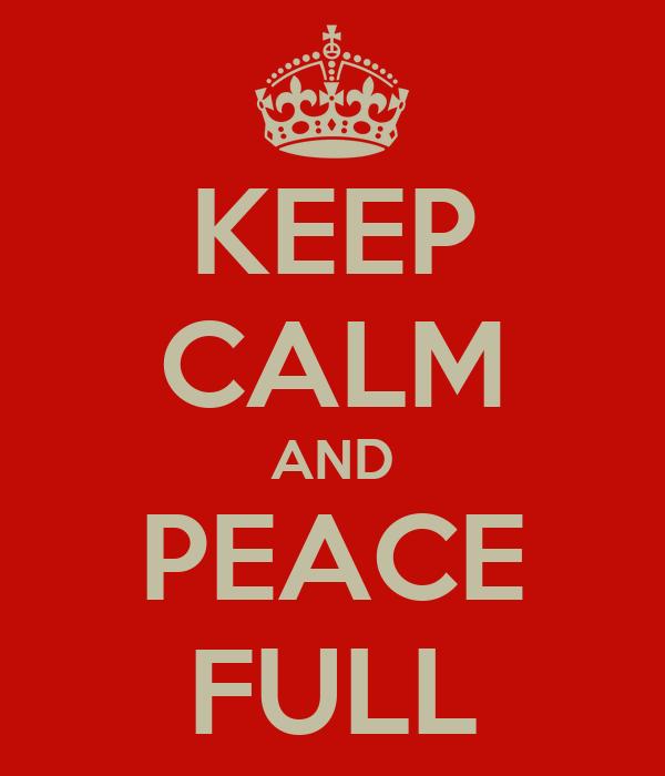 KEEP CALM AND PEACE FULL