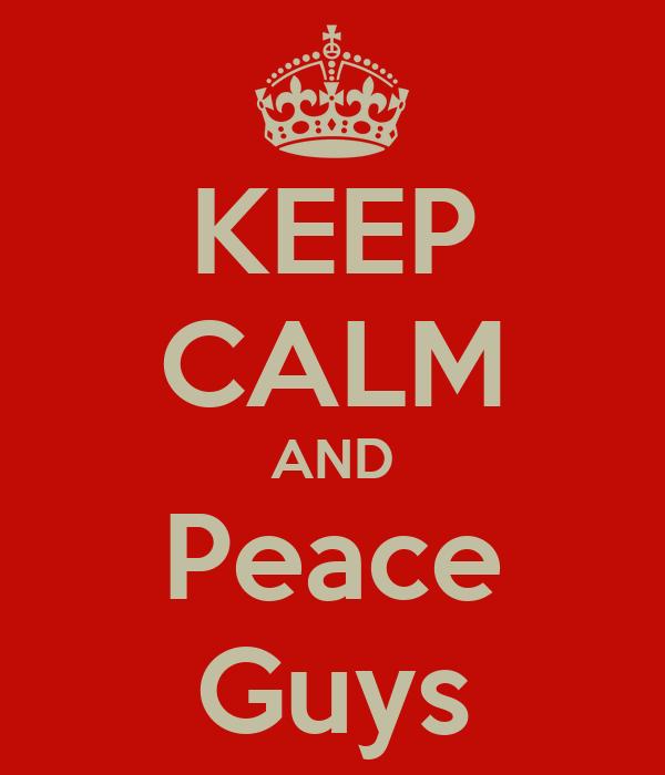 KEEP CALM AND Peace Guys