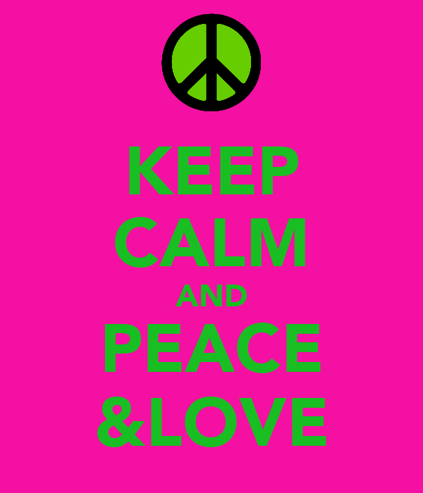 KEEP CALM AND PEACE &LOVE