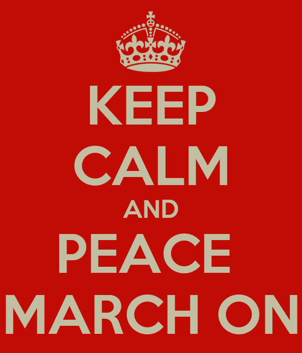 KEEP CALM AND PEACE  MARCH ON