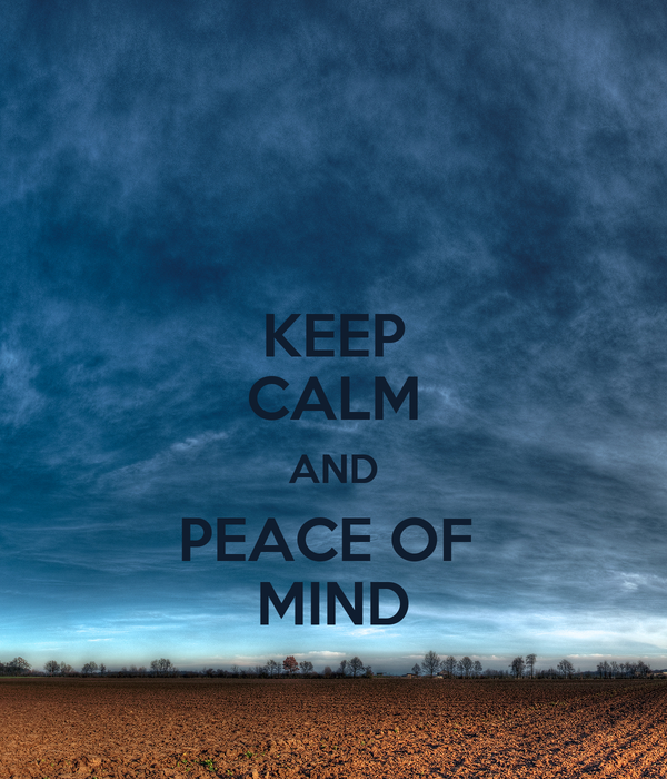 KEEP CALM AND PEACE OF  MIND
