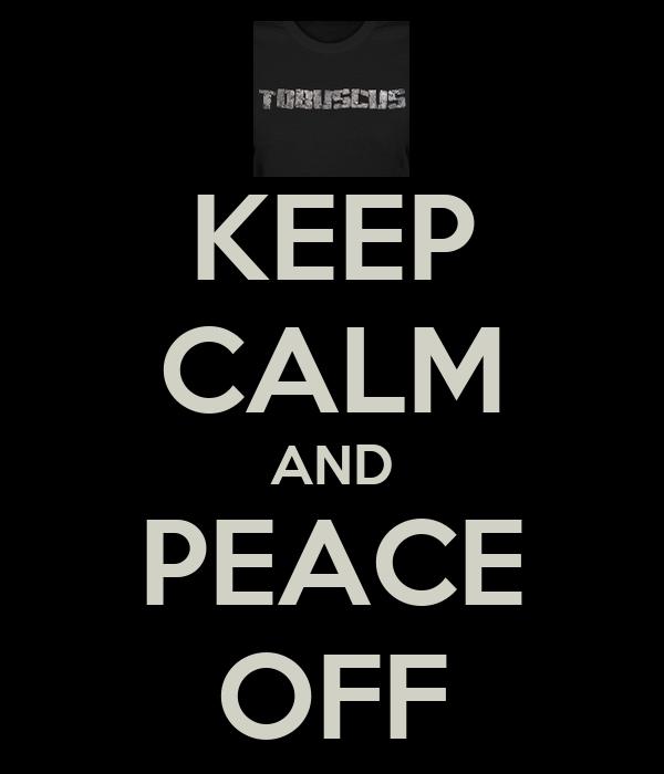 KEEP CALM AND PEACE OFF