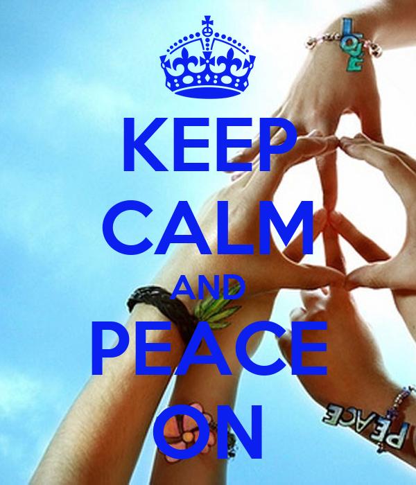KEEP CALM AND PEACE ON