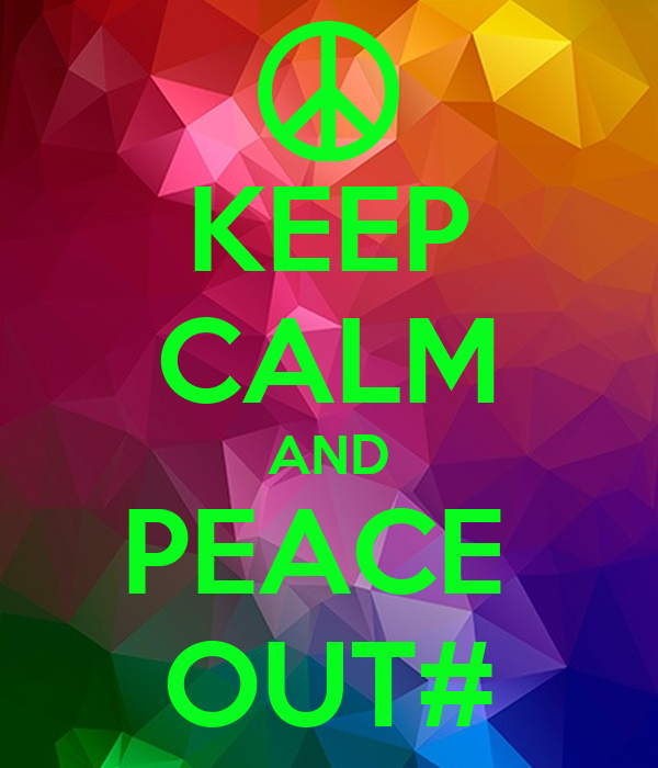 KEEP CALM AND PEACE  OUT#