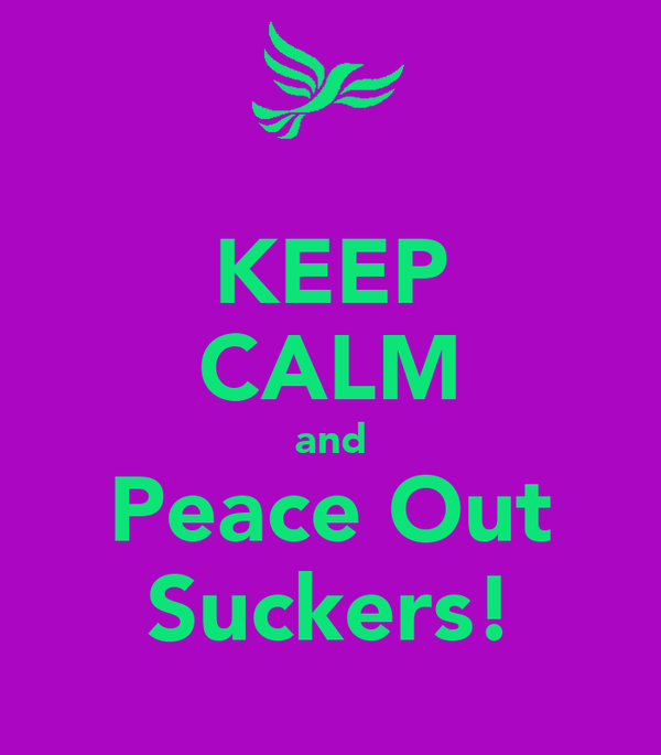KEEP CALM and Peace Out Suckers!