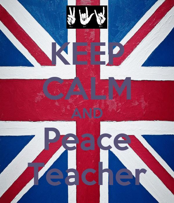 KEEP CALM AND Peace Teacher