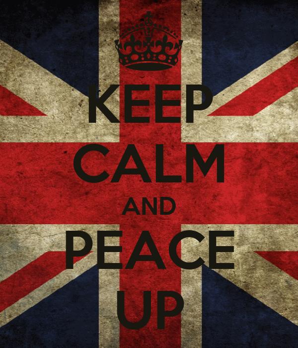 KEEP CALM AND PEACE UP