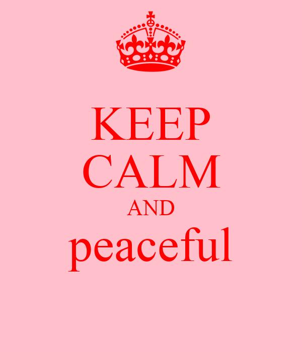 KEEP CALM AND peaceful