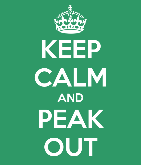 KEEP CALM AND PEAK OUT