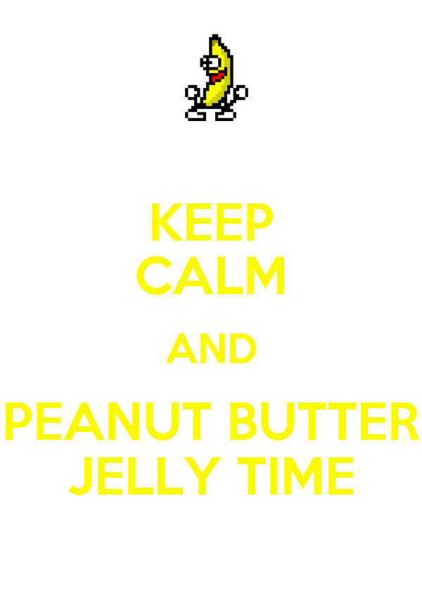 KEEP CALM AND PEANUT BUTTER JELLY TIME