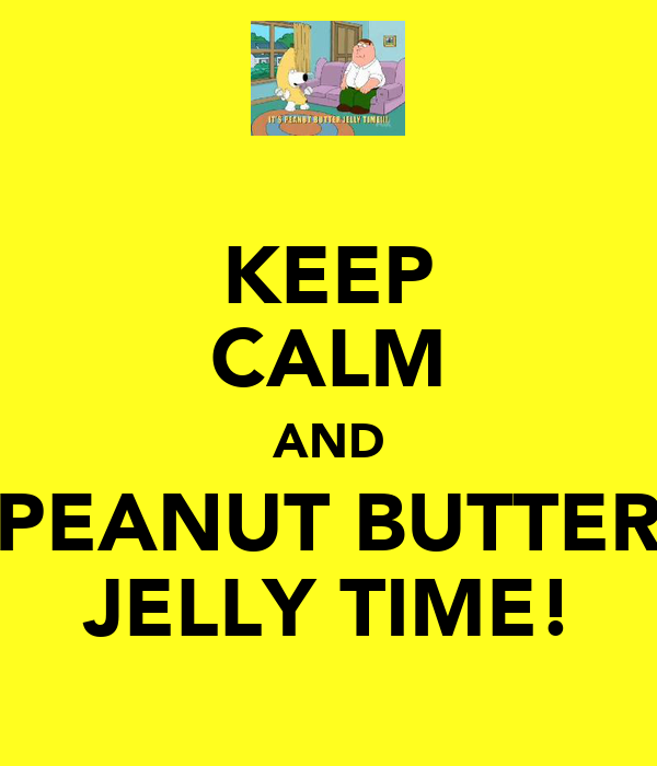 KEEP CALM AND PEANUT BUTTER JELLY TIME!