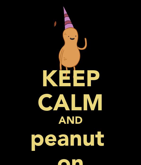 KEEP CALM AND peanut  on