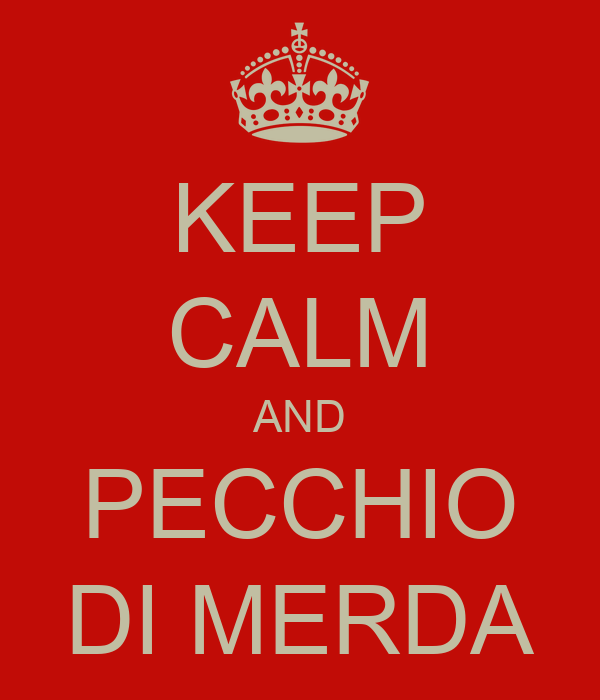 KEEP CALM AND PECCHIO DI MERDA