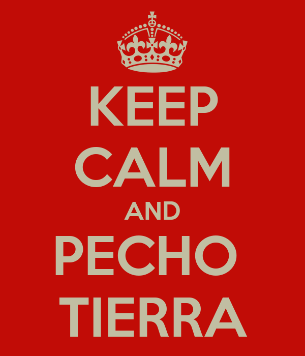 KEEP CALM AND PECHO  TIERRA