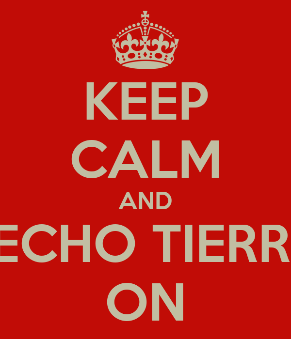 KEEP CALM AND PECHO TIERRA ON