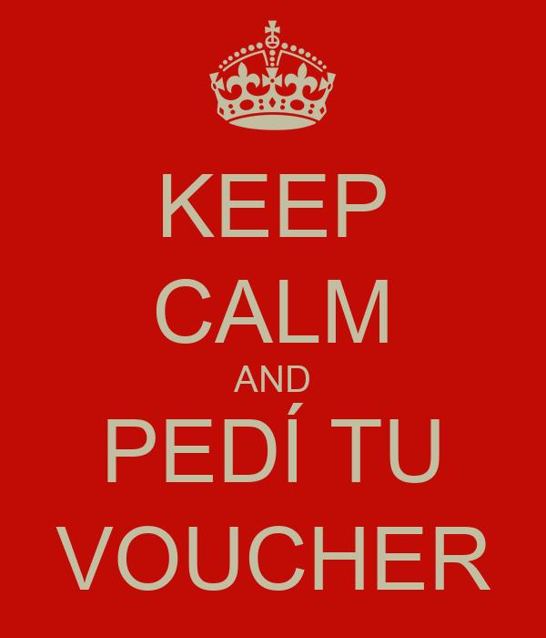 KEEP CALM AND PEDÍ TU VOUCHER