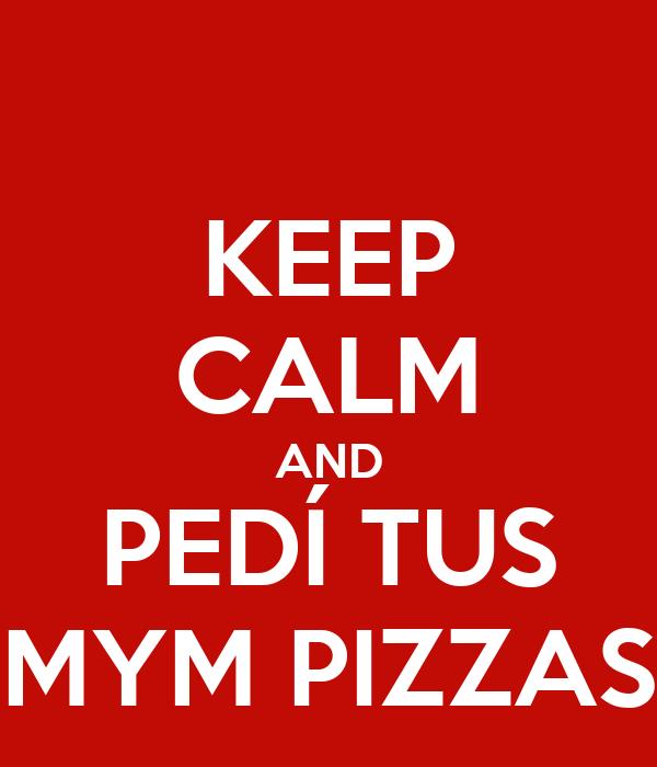 KEEP CALM AND PEDÍ TUS MYM PIZZAS