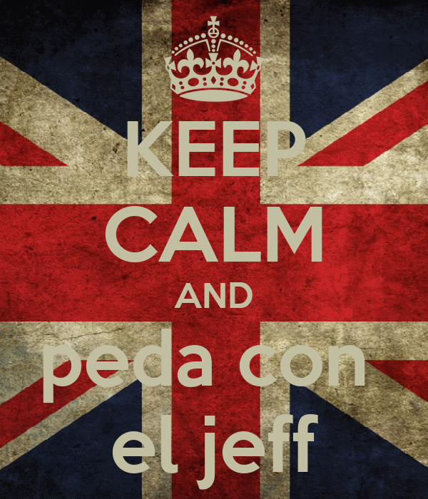 KEEP CALM AND peda con  el jeff