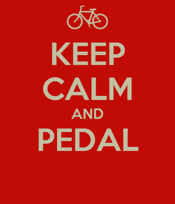 KEEP CALM AND PEDAL