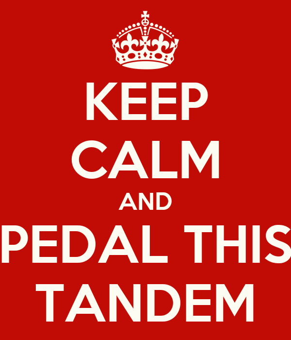 KEEP CALM AND PEDAL THIS TANDEM
