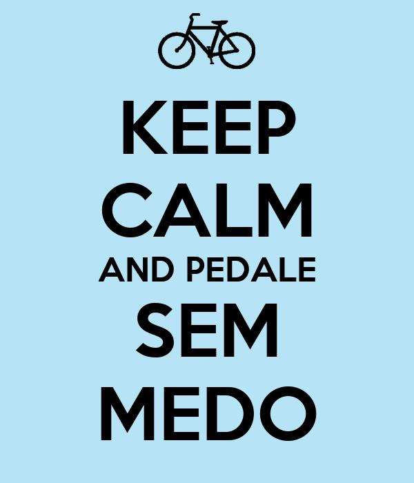 KEEP CALM AND PEDALE SEM MEDO
