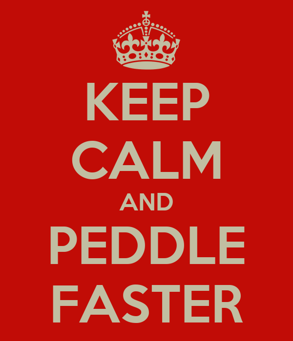 KEEP CALM AND PEDDLE FASTER