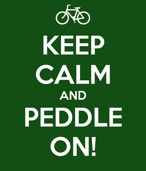 KEEP CALM AND PEDDLE ON!