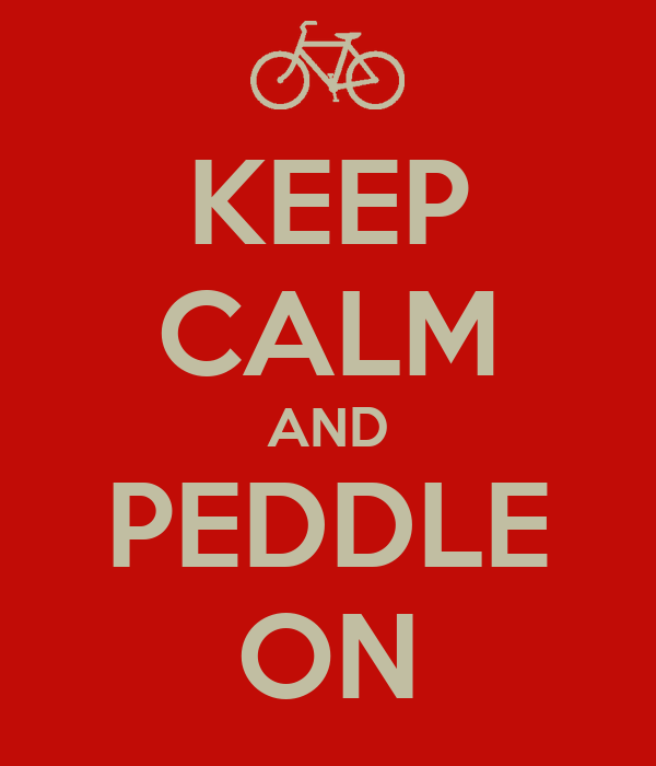 KEEP CALM AND PEDDLE ON