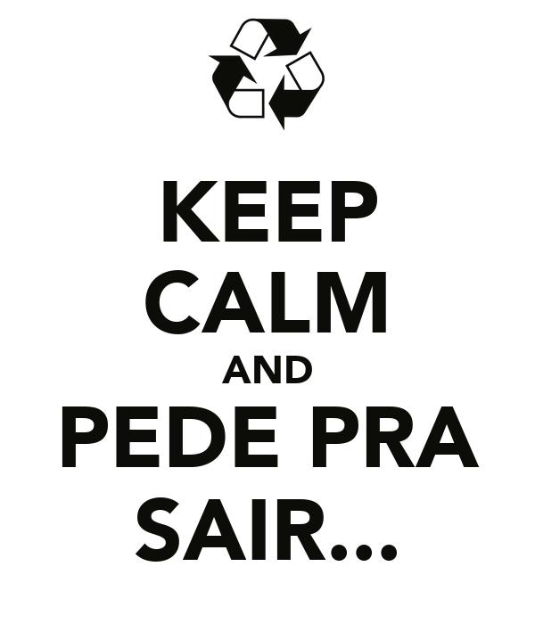 KEEP CALM AND PEDE PRA SAIR...