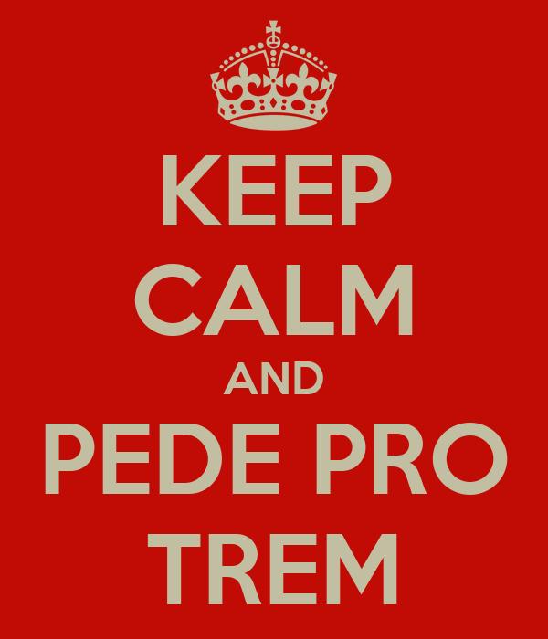 KEEP CALM AND PEDE PRO TREM