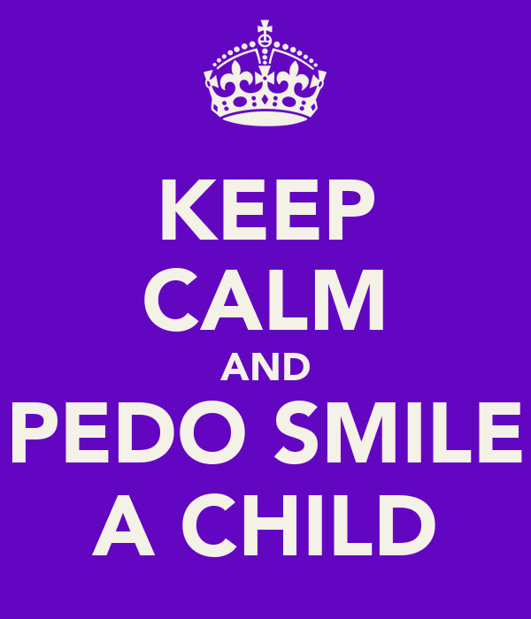 KEEP CALM AND PEDO SMILE A CHILD