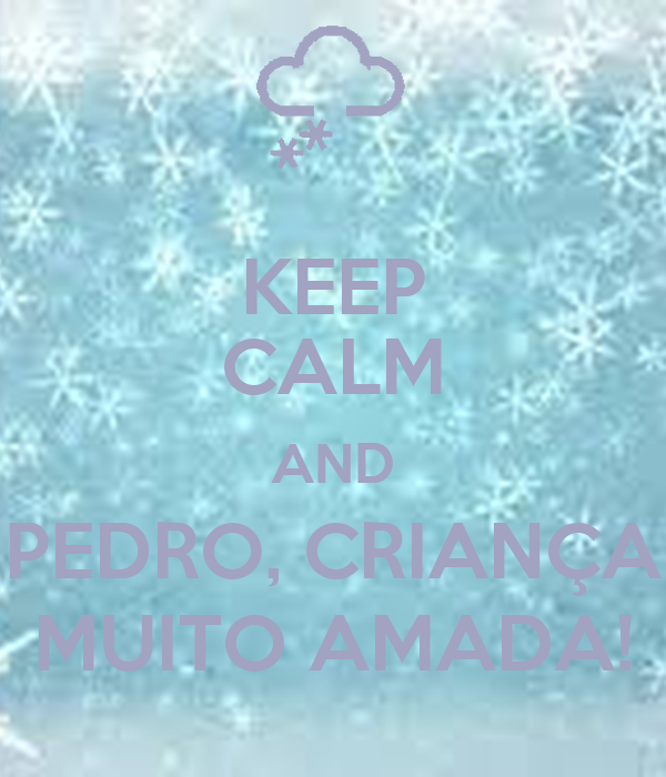 KEEP CALM AND PEDRO, CRIANÇA MUITO AMADA!