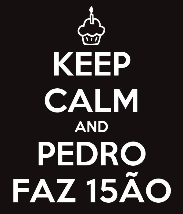 KEEP CALM AND PEDRO FAZ 15ÃO