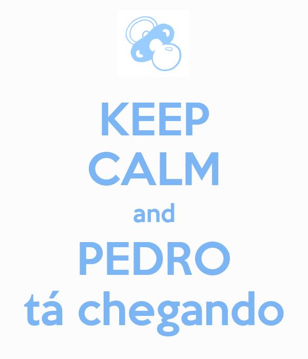 KEEP CALM and PEDRO tá chegando