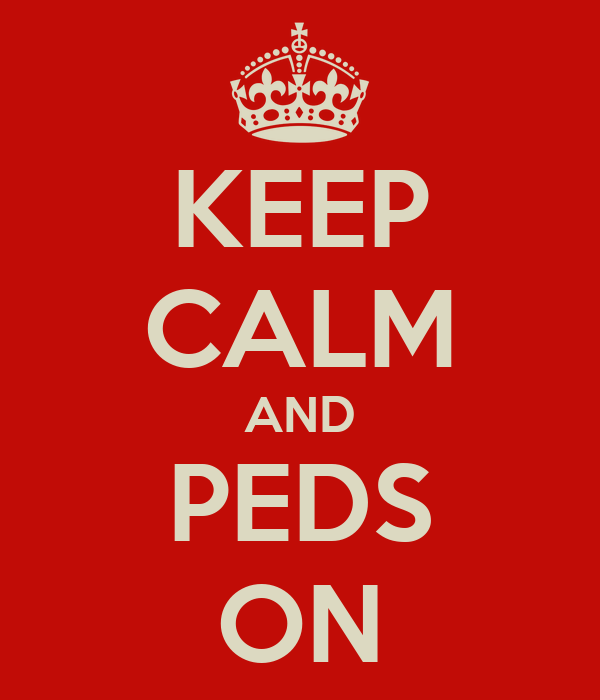 KEEP CALM AND PEDS ON