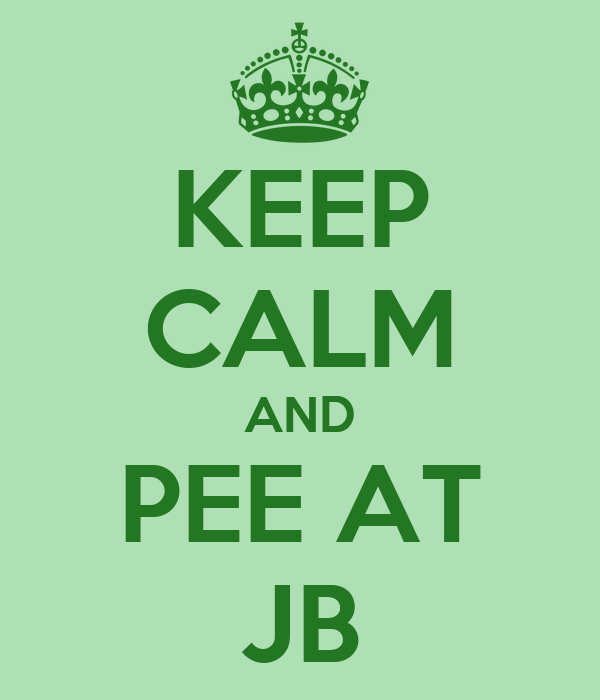 KEEP CALM AND PEE AT JB