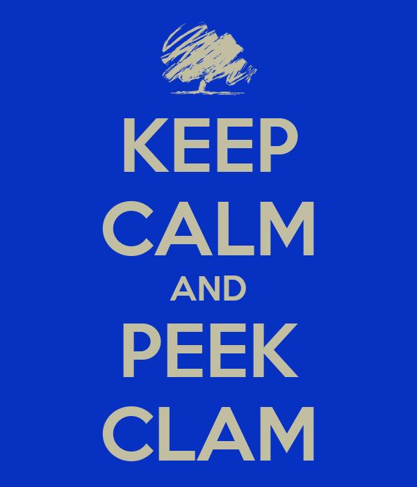 KEEP CALM AND PEEK CLAM