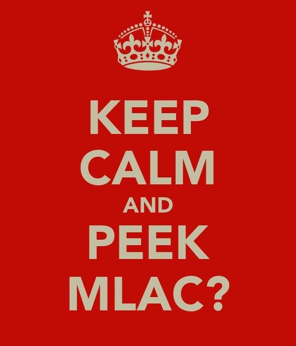 KEEP CALM AND PEEK MLAC?