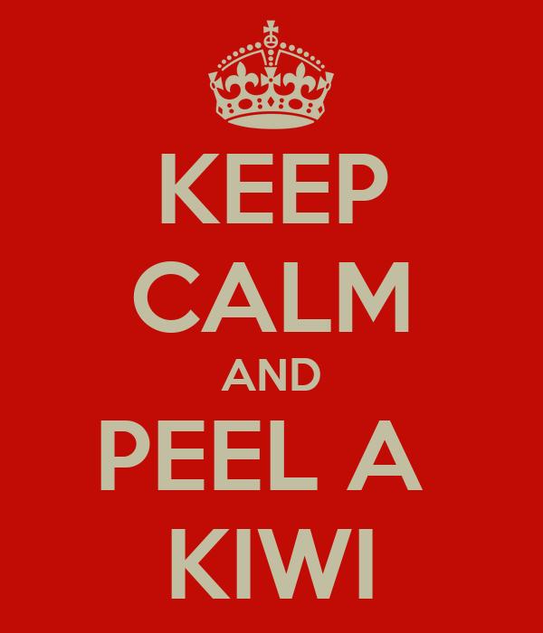 KEEP CALM AND PEEL A  KIWI